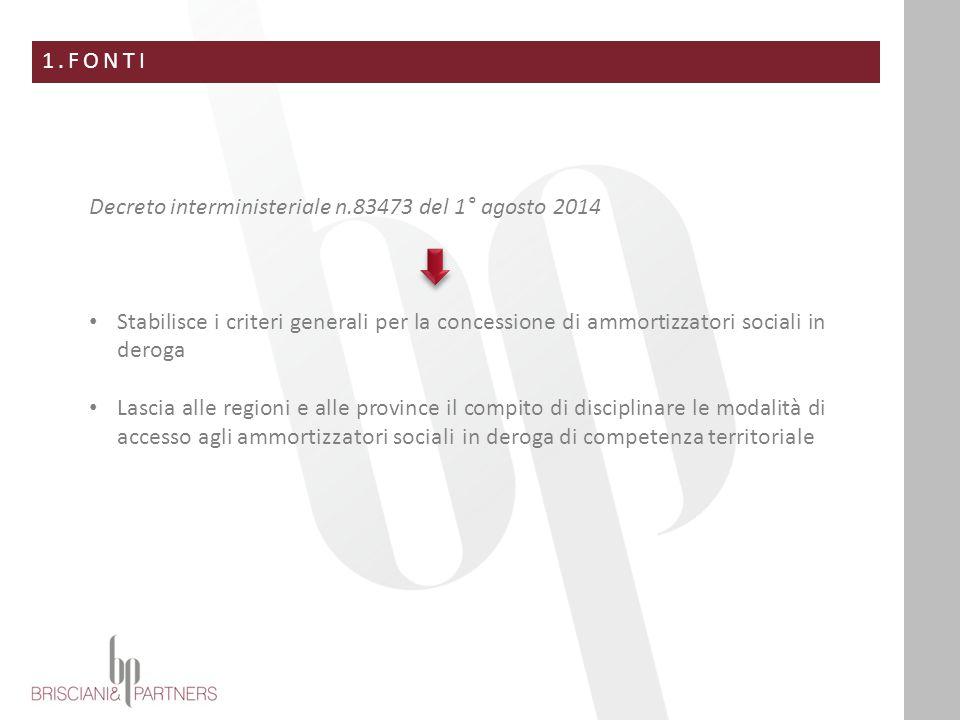 1.FONTI Decreto interministeriale n.83473 del 1° agosto 2014 Stabilisce i criteri generali per la concessione di ammortizzatori sociali in deroga Lasc
