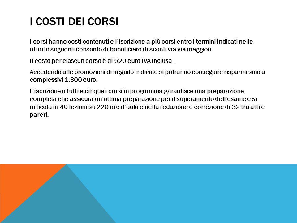 I COSTI DEI CORSI I corsi hanno costi contenuti e l'iscrizione a più corsi entro i termini indicati nelle offerte seguenti consente di beneficiare di sconti via via maggiori.
