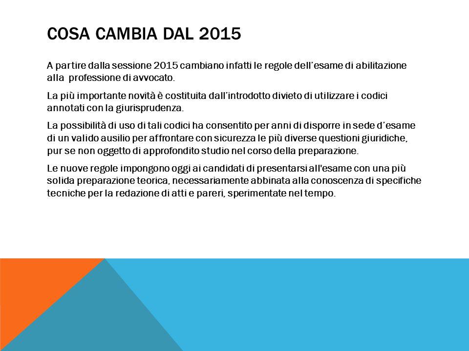 COSA CAMBIA DAL 2015 A partire dalla sessione 2015 cambiano infatti le regole dell'esame di abilitazione alla professione di avvocato.