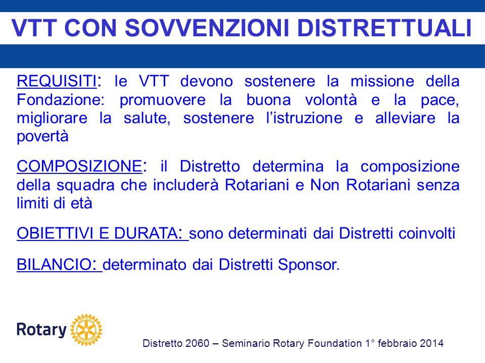 VTT CON SOVVENZIONI GLOBALI Distretto 2060 – Seminario Rotary Foundation 1° febbraio 2014 REQUISITI: le VTT devono allinearsi con una o più delle aree di intervento della Fondazione.