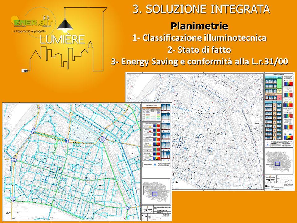 3. SOLUZIONE INTEGRATA Planimetrie 1- Classificazione illuminotecnica 2- Stato di fatto 3- Energy Saving e conformità alla L.r.31/00
