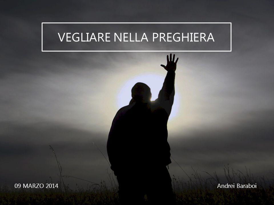 VEGLIARE NELLA PREGHIERA 09 MARZO 2014Andrei Baraboi