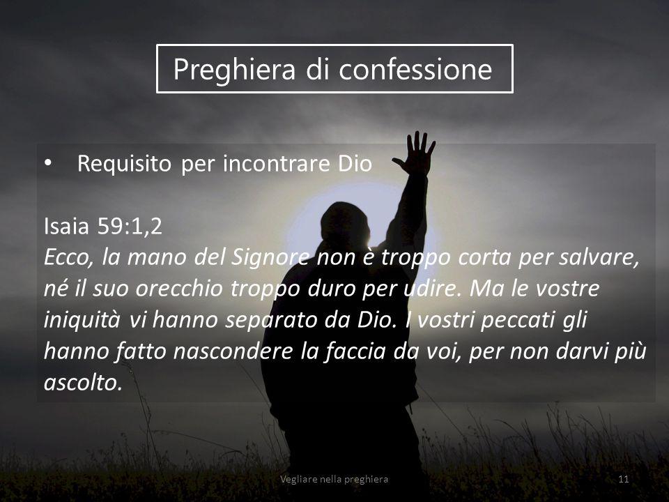 Preghiera di confessione Requisito per incontrare Dio Isaia 59:1,2 Ecco, la mano del Signore non è troppo corta per salvare, né il suo orecchio troppo