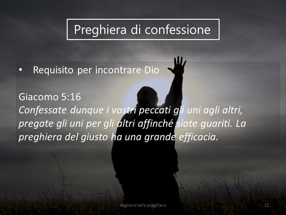 Preghiera di confessione Requisito per incontrare Dio Giacomo 5:16 Confessate dunque i vostri peccati gli uni agli altri, pregate gli uni per gli altr