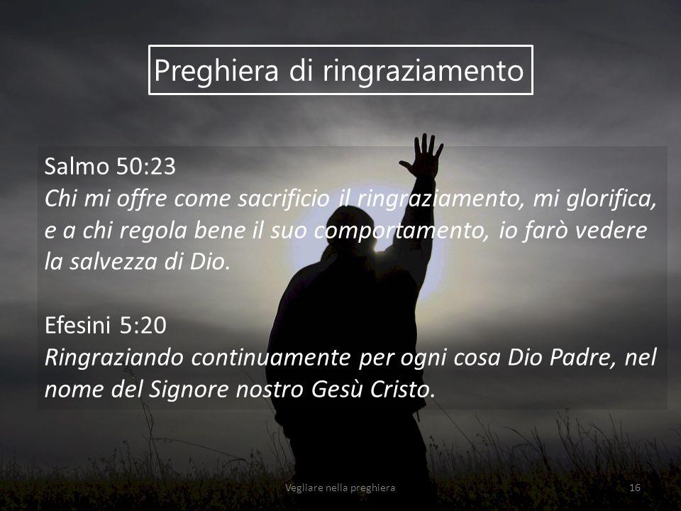 Preghiera di ringraziamento Salmo 50:23 Chi mi offre come sacrificio il ringraziamento, mi glorifica, e a chi regola bene il suo comportamento, io far