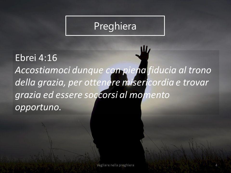 Preghiera Ebrei 4:16 Accostiamoci dunque con piena fiducia al trono della grazia, per ottenere misericordia e trovar grazia ed essere soccorsi al mome