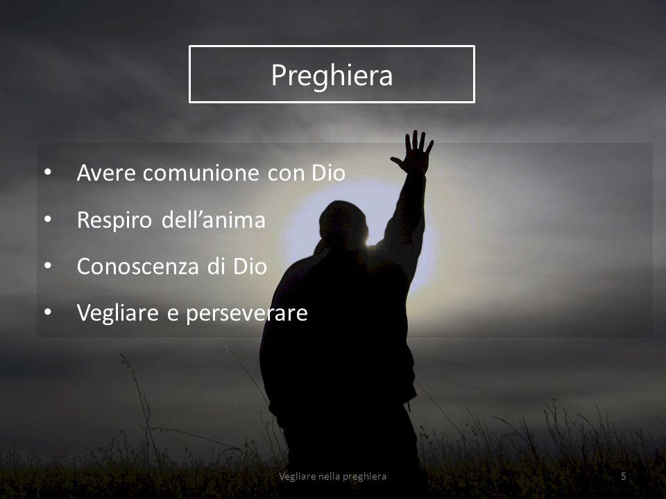Avere comunione con Dio Respiro dell'anima Conoscenza di Dio Vegliare e perseverare Preghiera Vegliare nella preghiera5