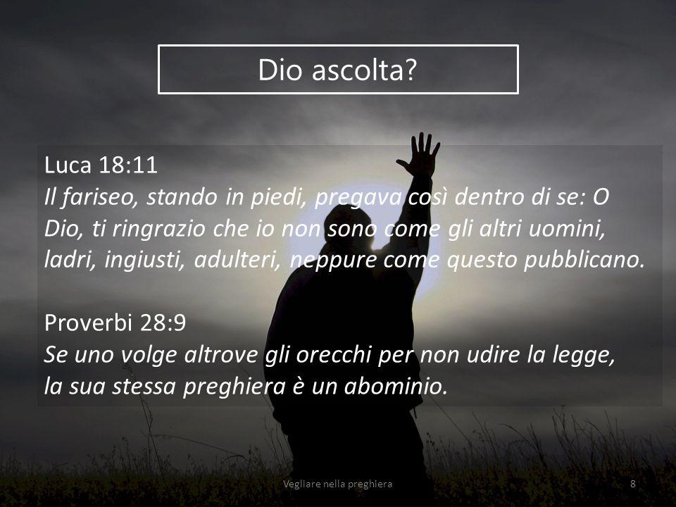 Dio ascolta? Luca 18:11 Il fariseo, stando in piedi, pregava così dentro di se: O Dio, ti ringrazio che io non sono come gli altri uomini, ladri, ingi