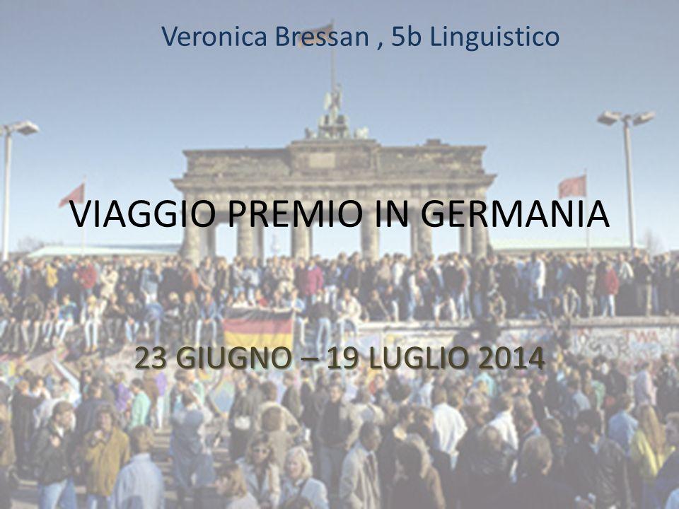 VIAGGIO PREMIO IN GERMANIA 23 GIUGNO – 19 LUGLIO 2014 Veronica Bressan, 5b Linguistico