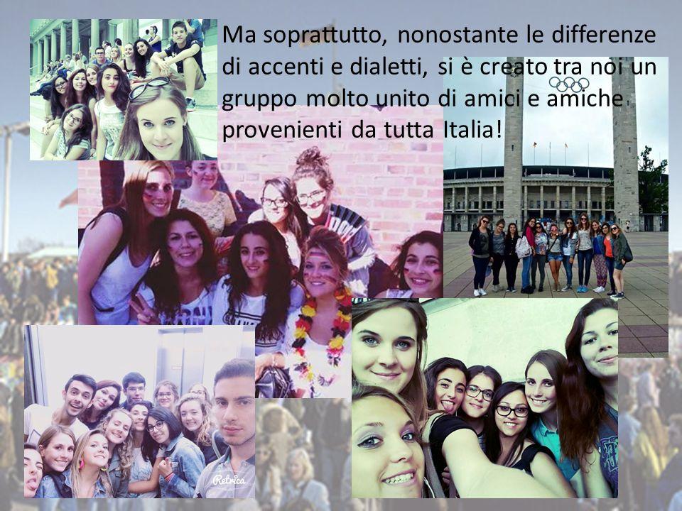 Ma soprattutto, nonostante le differenze di accenti e dialetti, si è creato tra noi un gruppo molto unito di amici e amiche provenienti da tutta Italia!