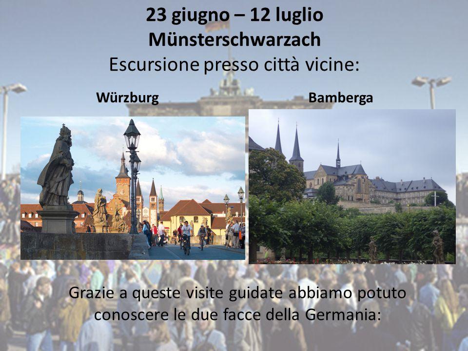 23 giugno – 12 luglio Münsterschwarzach Escursione presso città vicine: WürzburgBamberga Grazie a queste visite guidate abbiamo potuto conoscere le due facce della Germania: