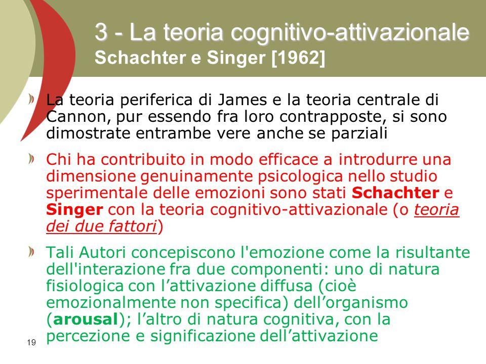 19 La teoria periferica di James e la teoria centrale di Cannon, pur essendo fra loro contrapposte, si sono dimostrate entrambe vere anche se parziali