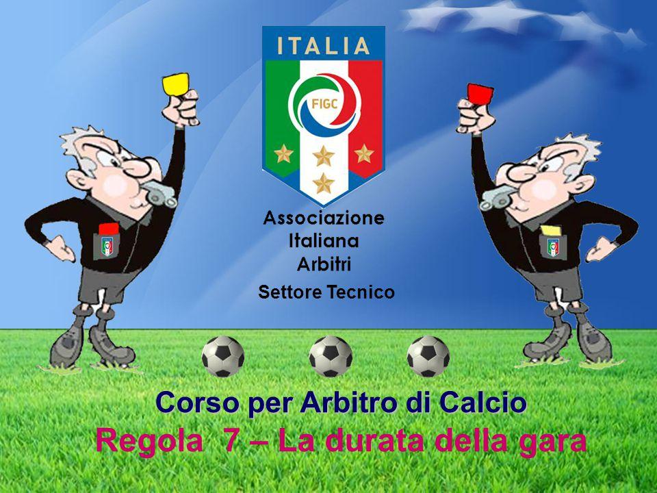 Corso per Arbitro di Calcio Corso per Arbitro di Calcio Regola 7 – La durata della gara Settore Tecnico
