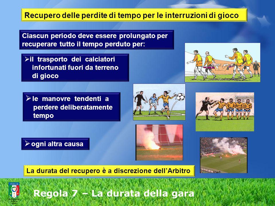 Regola 7 – La durata della gara  il trasporto dei calciatori infortunati fuori da terreno di gioco  le manovre tendenti a perdere deliberatamente te