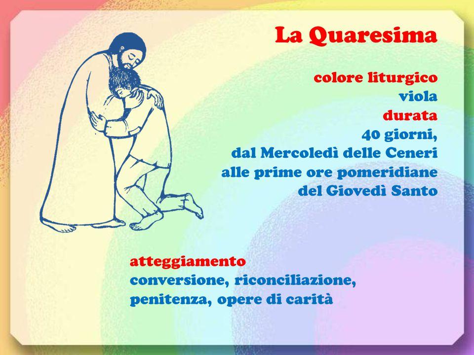 La Quaresima colore liturgico viola durata 40 giorni, dal Mercoledì delle Ceneri alle prime ore pomeridiane del Giovedì Santo atteggiamento conversion