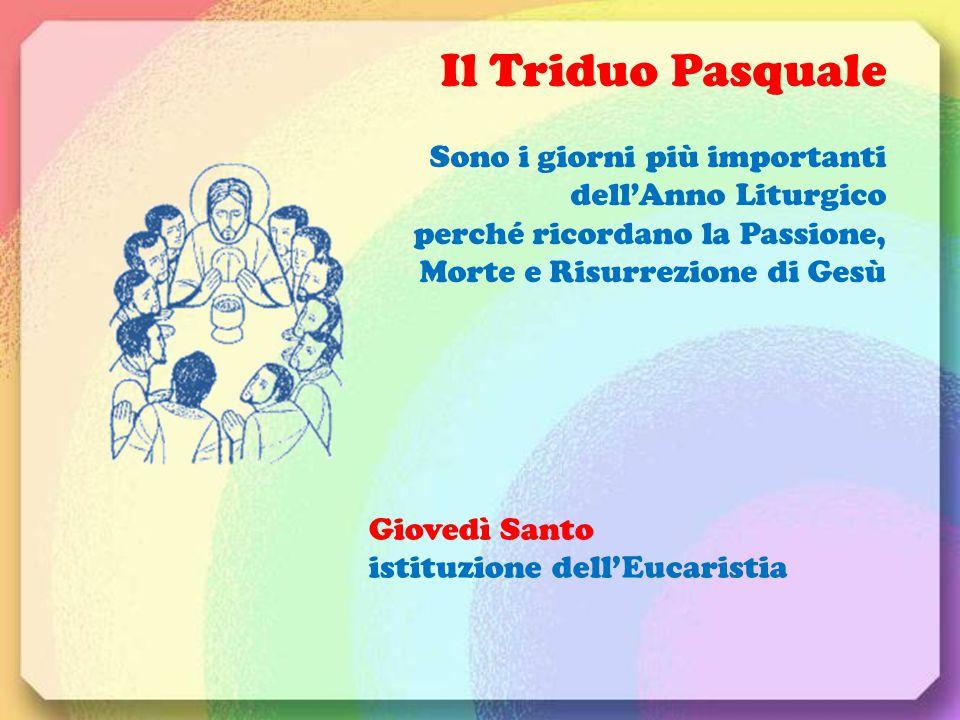 Il Triduo Pasquale Sono i giorni più importanti dell'Anno Liturgico perché ricordano la Passione, Morte e Risurrezione di Gesù Giovedì Santo istituzio