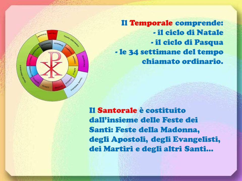 Il Temporale comprende: - il ciclo di Natale - il ciclo di Pasqua - le 34 settimane del tempo chiamato ordinario. Il Santorale è costituito dall'insie
