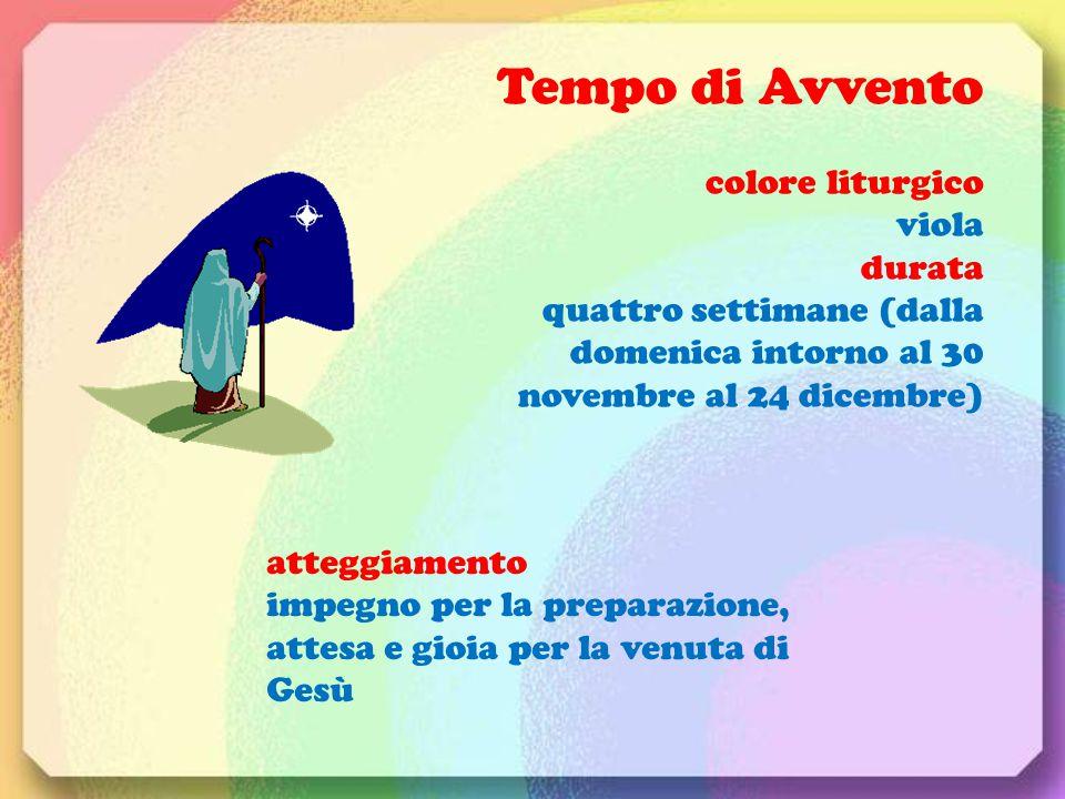 Tempo di Avvento colore liturgico viola durata quattro settimane (dalla domenica intorno al 30 novembre al 24 dicembre) atteggiamento impegno per la p
