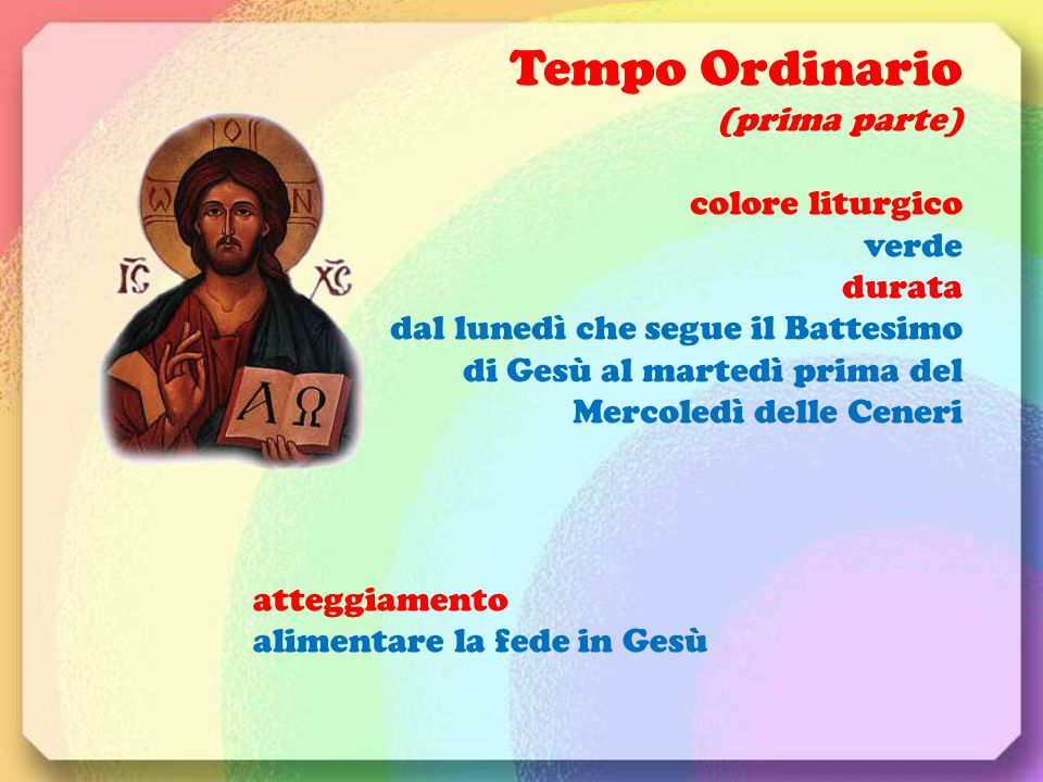 Tempo Ordinario (prima parte) colore liturgico verde durata dal lunedì che segue il Battesimo di Gesù al martedì prima del Mercoledì delle Ceneri atte