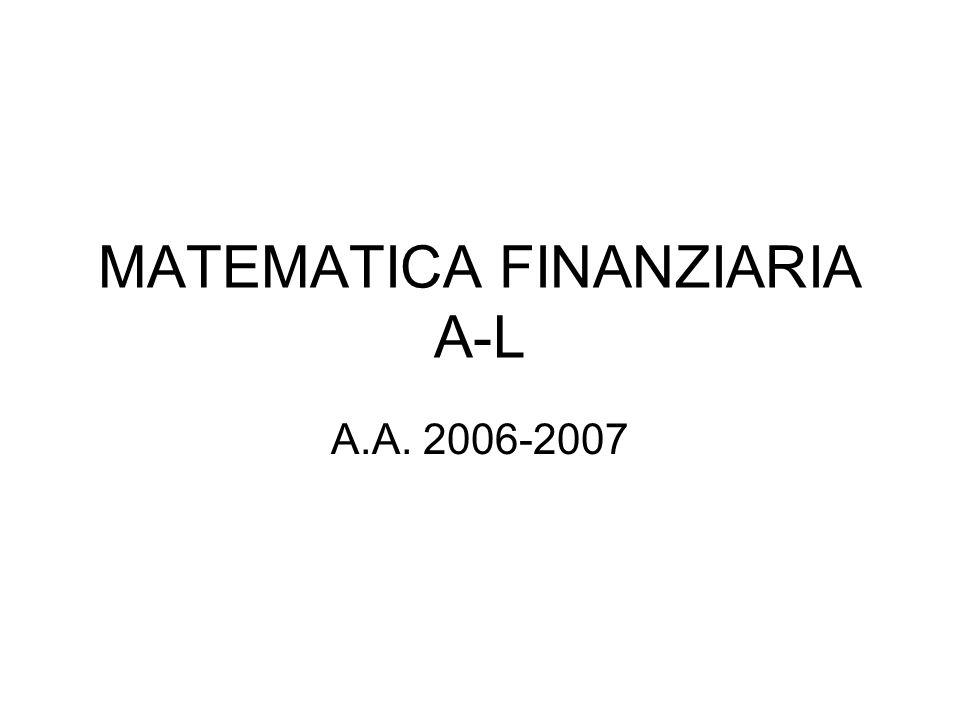 OBIETTIVI Il corso si propone di fornire gli strumenti e le nozioni di base della matematica finanziaria tradizionale per affrontare problemi di valutazione e scelta in ambito economico, finanziario ed aziendale.