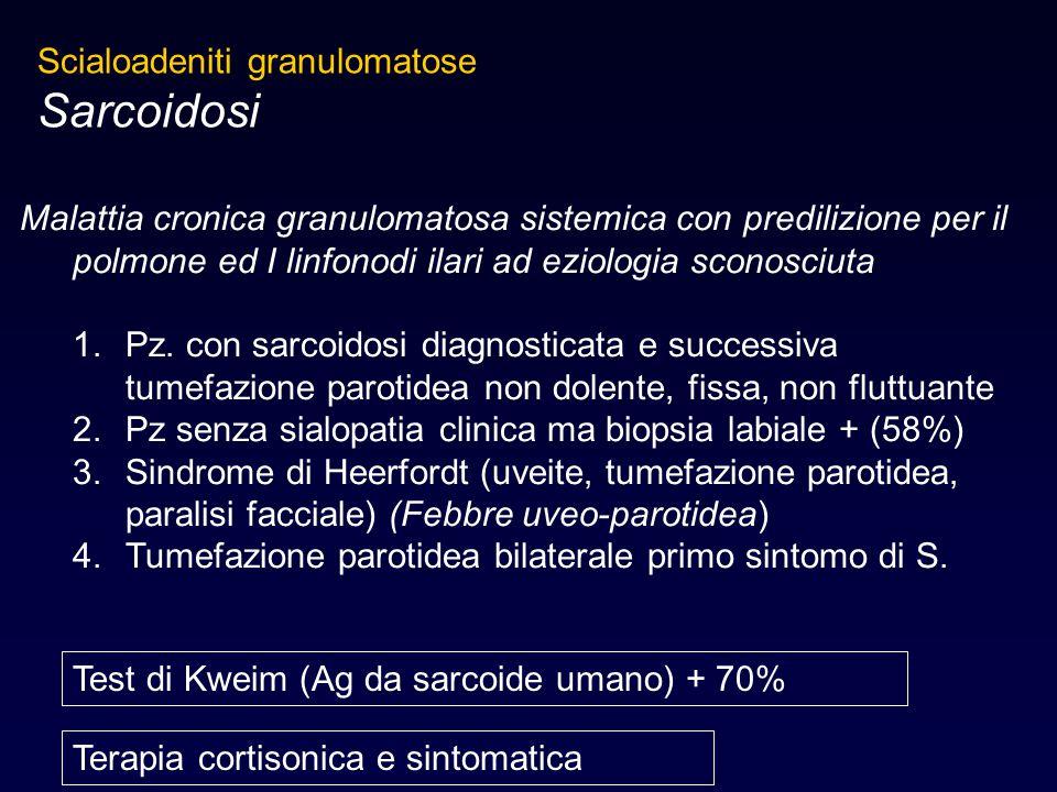 Scialoadeniti granulomatose Sarcoidosi Malattia cronica granulomatosa sistemica con predilizione per il polmone ed I linfonodi ilari ad eziologia scon