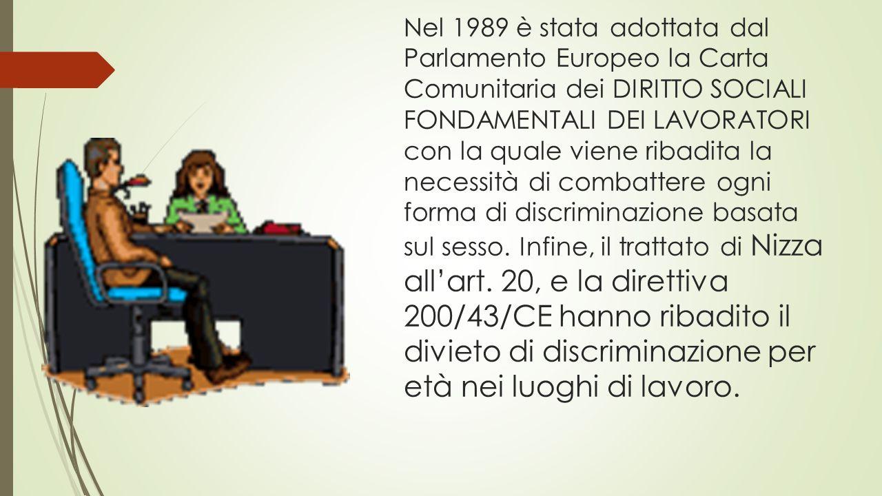 Nel 1989 è stata adottata dal Parlamento Europeo la Carta Comunitaria dei DIRITTO SOCIALI FONDAMENTALI DEI LAVORATORI con la quale viene ribadita la necessità di combattere ogni forma di discriminazione basata sul sesso.