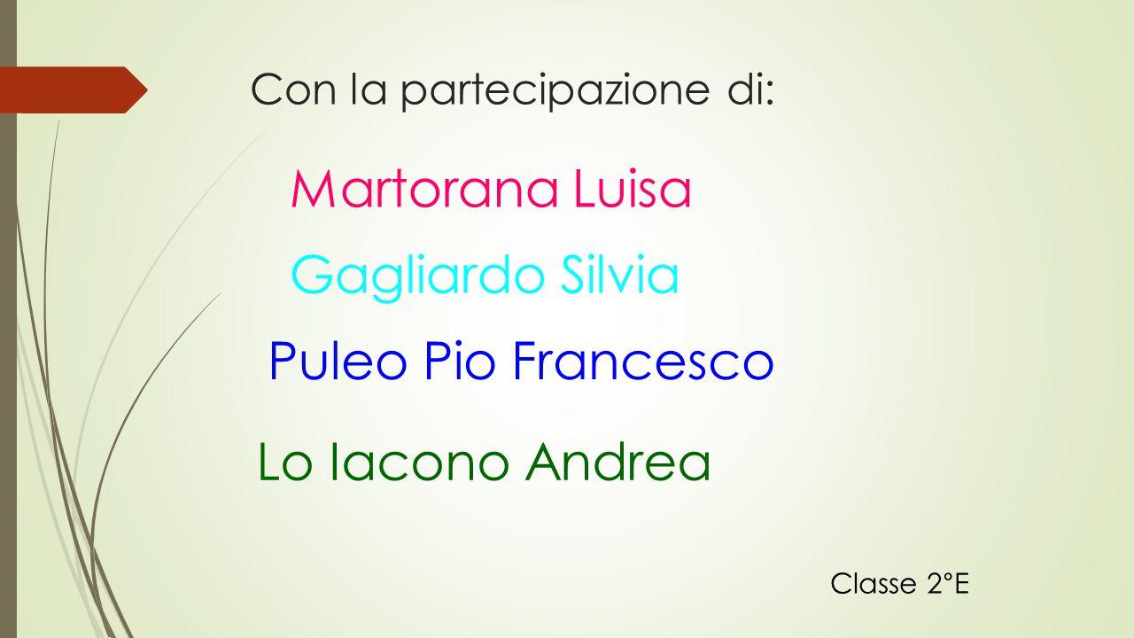 Con la partecipazione di: Martorana Luisa Gagliardo Silvia Puleo Pio Francesco Lo Iacono Andrea Classe 2°E