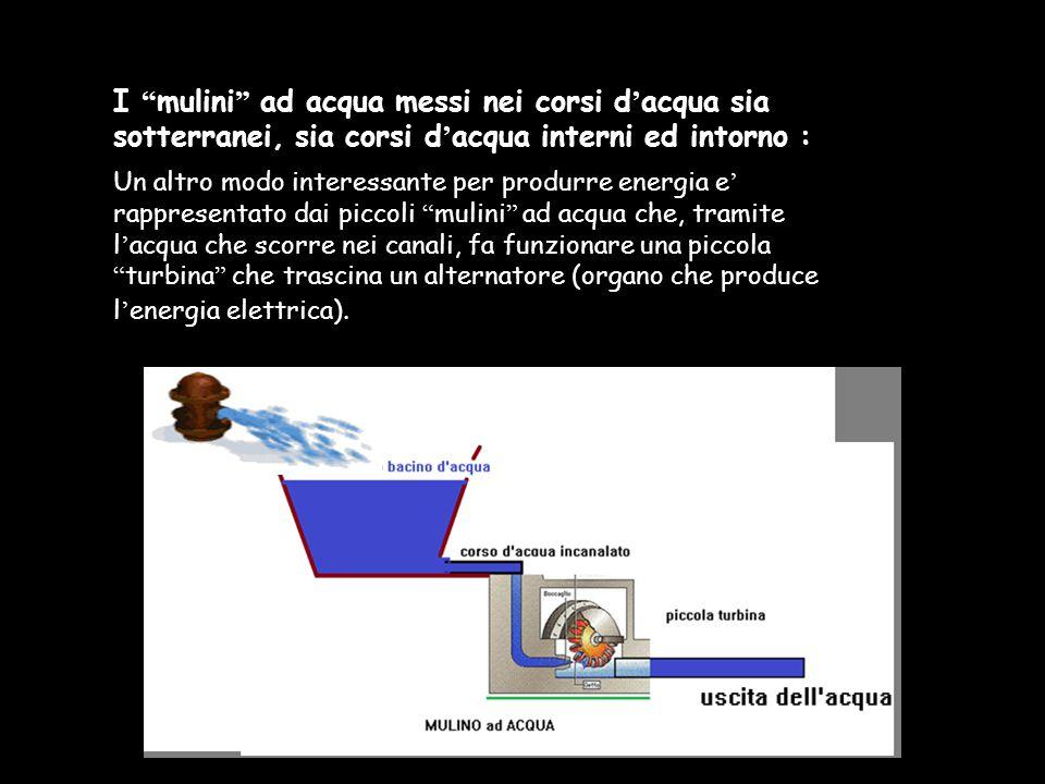 """I """"mulini"""" ad acqua messi nei corsi d'acqua sia sotterranei, sia corsi d'acqua interni ed intorno : Un altro modo interessante per produrre energia e'"""
