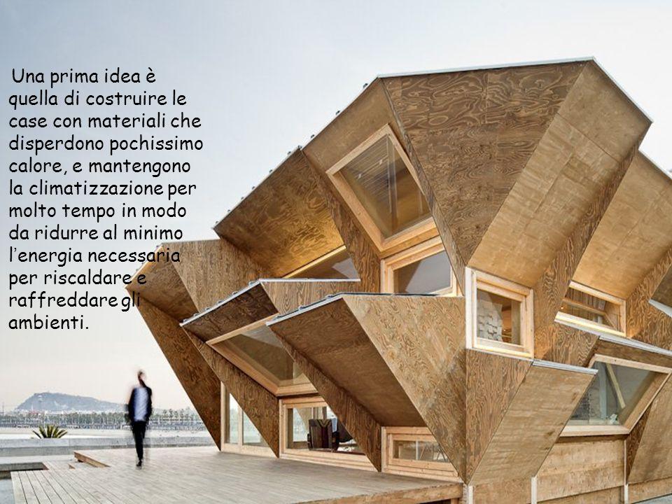 Una prima idea è quella di costruire le case con materiali che disperdono pochissimo calore, e mantengono la climatizzazione per molto tempo in modo d