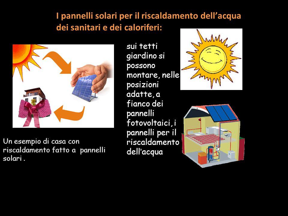 I pannelli solari per il riscaldamento dell'acqua dei sanitari e dei caloriferi: sui tetti giardino si possono montare, nelle posizioni adatte, a fian
