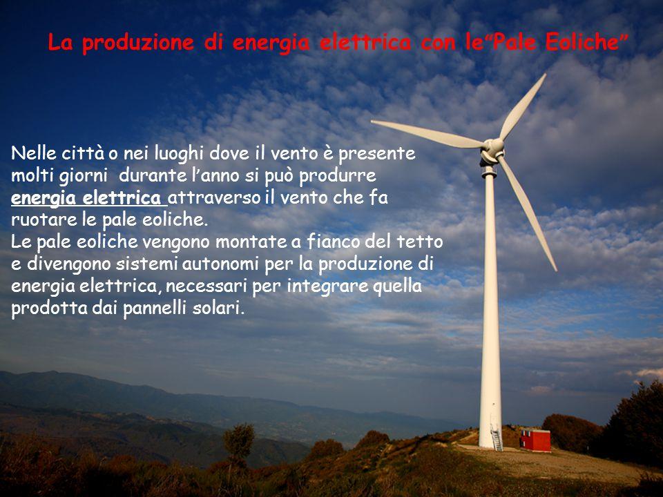"""La produzione di energia elettrica con le""""Pale Eoliche"""" Nelle città o nei luoghi dove il vento è presente molti giorni durante l'anno si può produrre"""