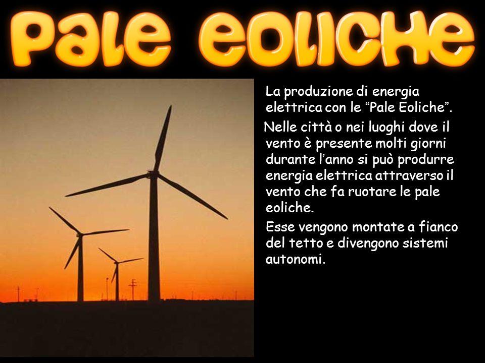 """La produzione di energia elettrica con le """"Pale Eoliche"""". Nelle città o nei luoghi dove il vento è presente molti giorni durante l'anno si può produrr"""