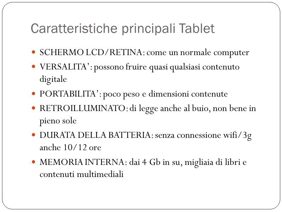 Caratteristiche principali Tablet SCHERMO LCD/RETINA: come un normale computer VERSALITA': possono fruire quasi qualsiasi contenuto digitale PORTABILI