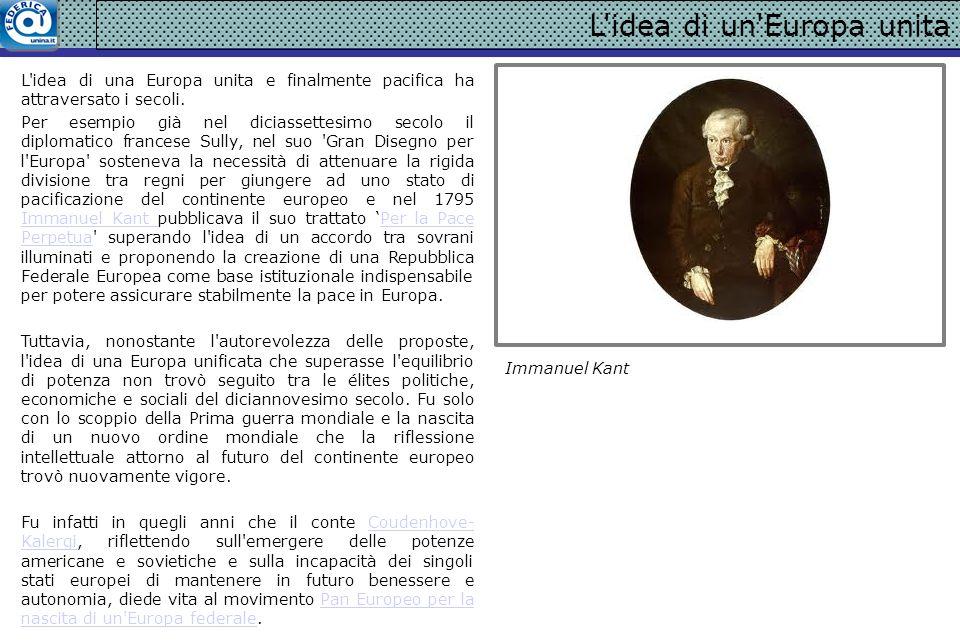 L'idea di un'Europa unita L'idea di una Europa unita e finalmente pacifica ha attraversato i secoli. Per esempio già nel diciassettesimo secolo il dip