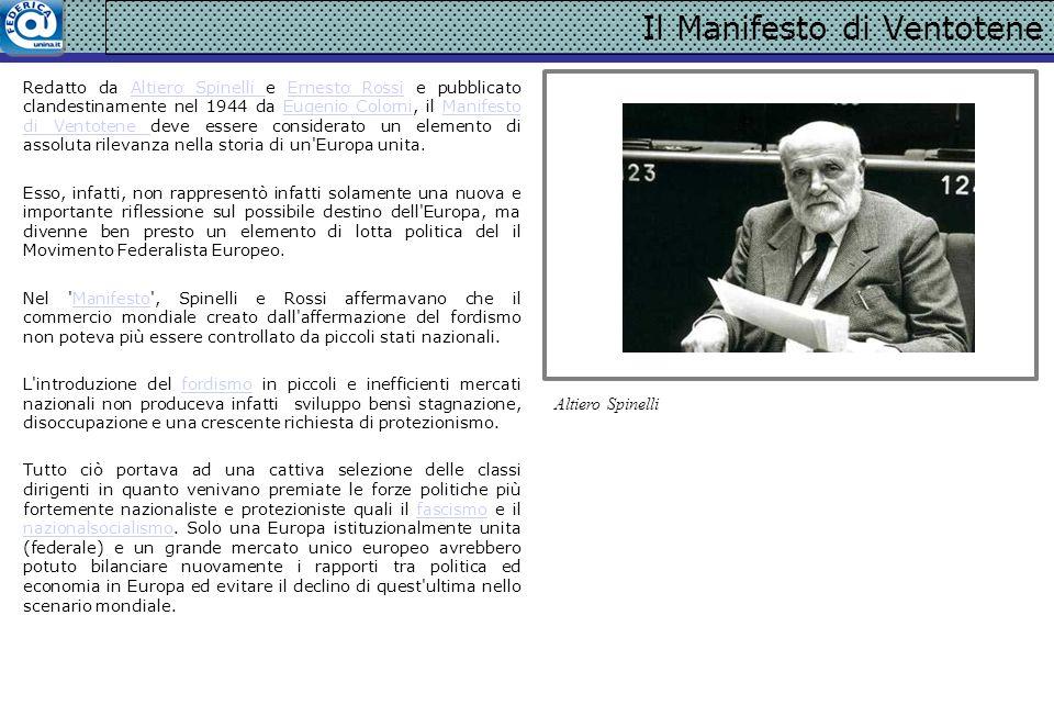 Il Manifesto di Ventotene Redatto da Altiero Spinelli e Ernesto Rossi e pubblicato clandestinamente nel 1944 da Eugenio Colorni, il Manifesto di Vento