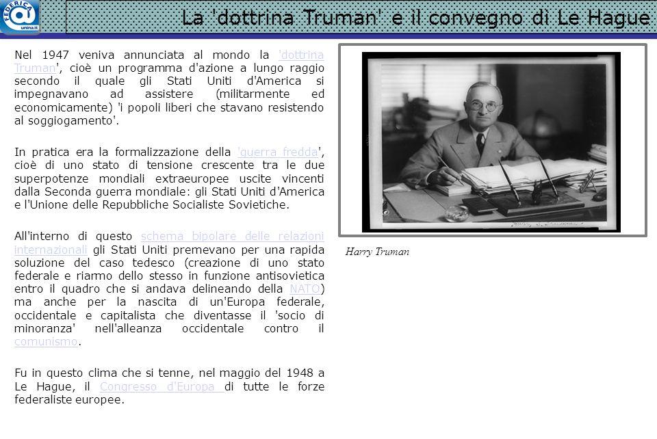 La 'dottrina Truman' e il convegno di Le Hague Nel 1947 veniva annunciata al mondo la 'dottrina Truman', cioè un programma d'azione a lungo raggio sec