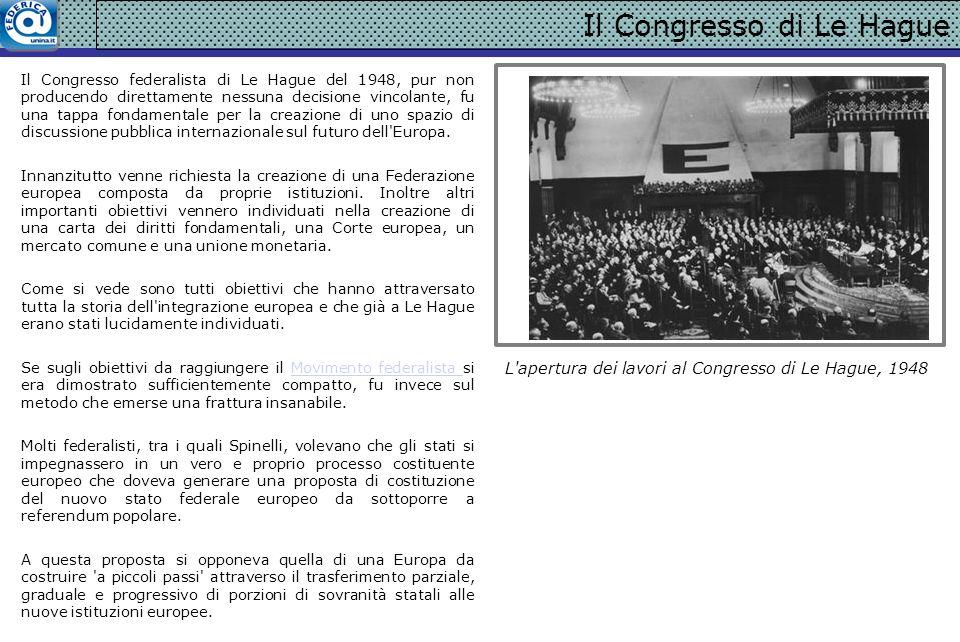 Il Congresso di Le Hague Il Congresso federalista di Le Hague del 1948, pur non producendo direttamente nessuna decisione vincolante, fu una tappa fon