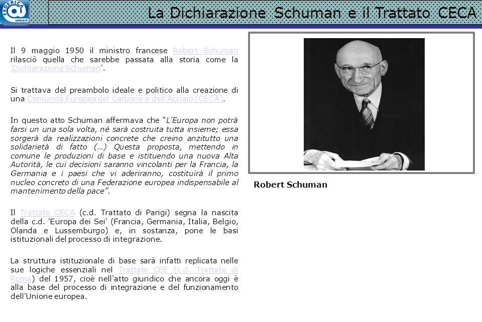 La Dichiarazione Schuman e il Trattato CECA Il 9 maggio 1950 il ministro francese Robert Schuman rilasciò quella che sarebbe passata alla storia come