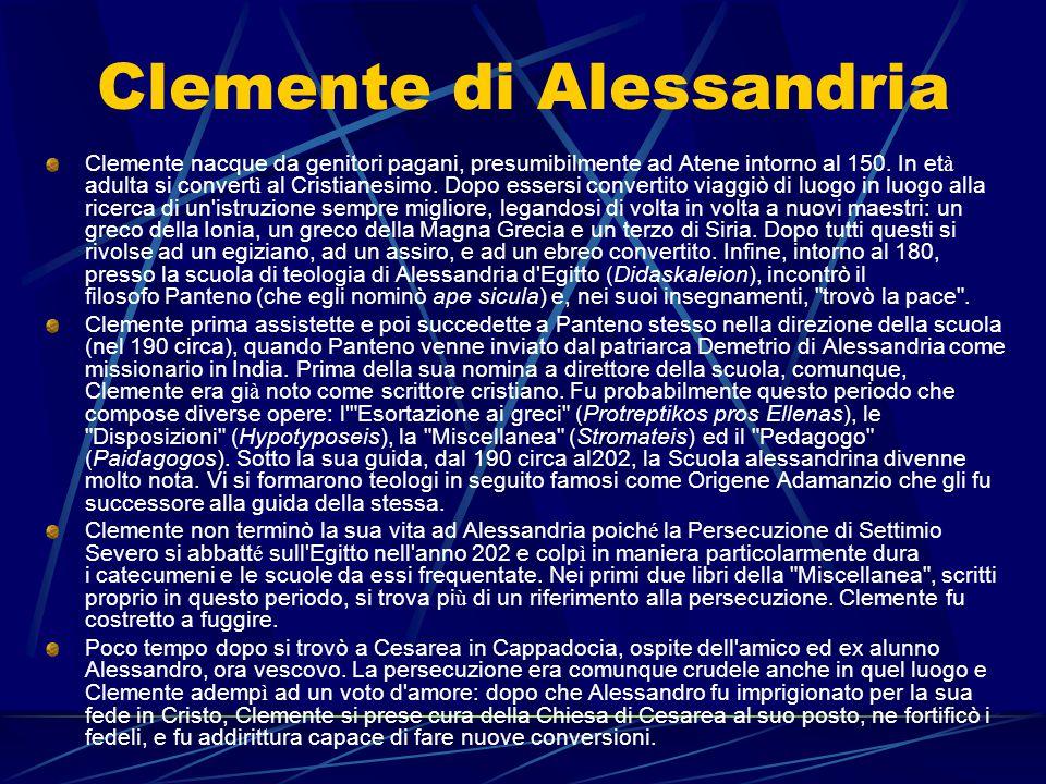 Clemente di Alessandria Clemente nacque da genitori pagani, presumibilmente ad Atene intorno al 150. In et à adulta si convert ì al Cristianesimo. Dop