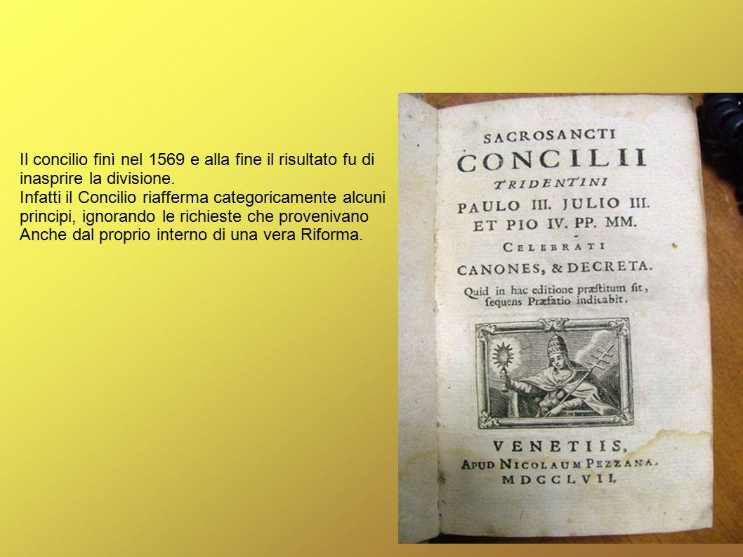 Il concilio finì nel 1569 e alla fine il risultato fu di inasprire la divisione. Infatti il Concilio riafferma categoricamente alcuni principi, ignora