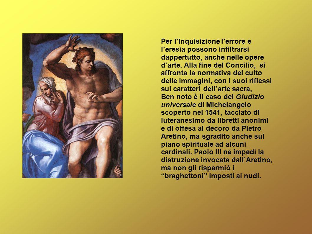 Per l'Inquisizione l'errore e l'eresia possono infiltrarsi dappertutto, anche nelle opere d'arte. Alla fine del Concilio, si affronta la normativa del