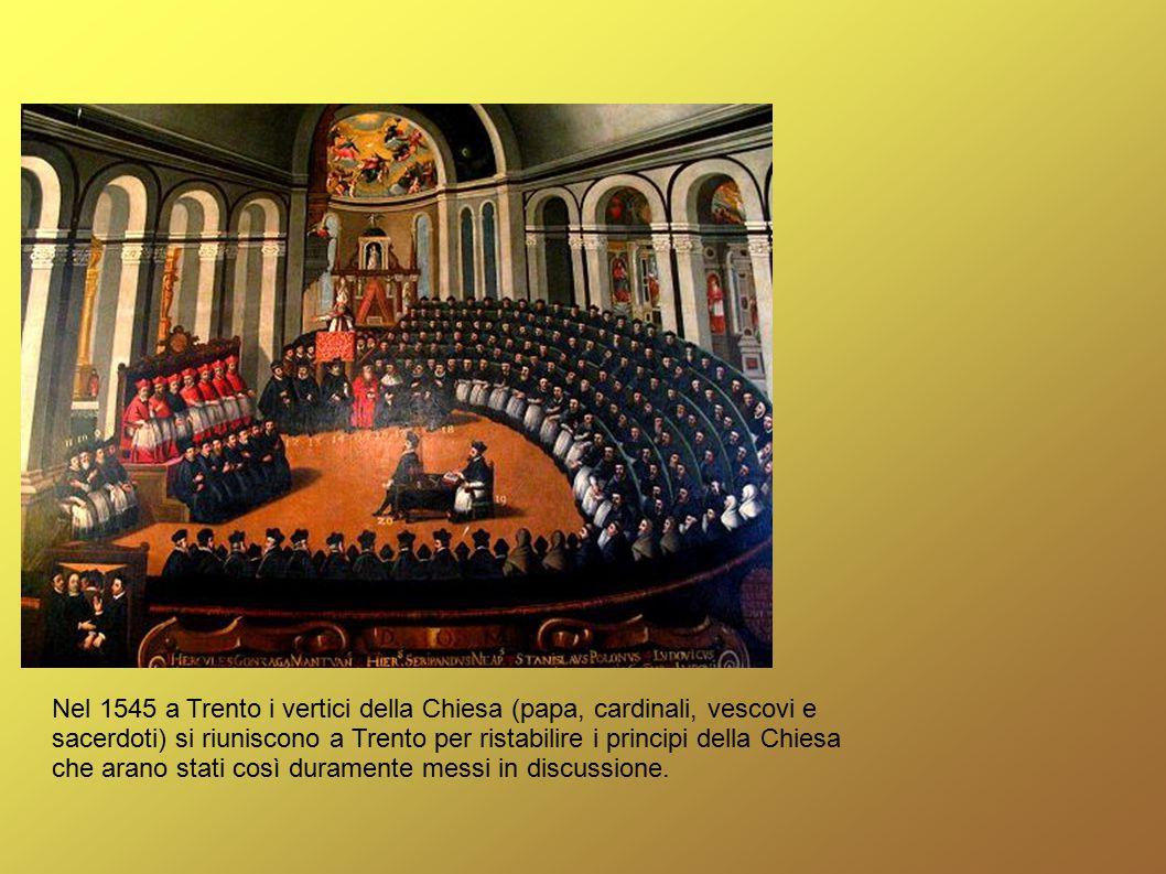 Nel 1545 a Trento i vertici della Chiesa (papa, cardinali, vescovi e sacerdoti) si riuniscono a Trento per ristabilire i principi della Chiesa che ara