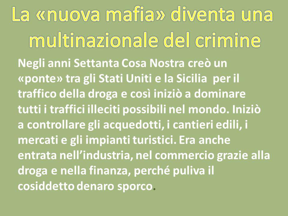 Negli anni Settanta Cosa Nostra creò un «ponte» tra gli Stati Uniti e la Sicilia per il traffico della droga e così iniziò a dominare tutti i traffici illeciti possibili nel mondo.