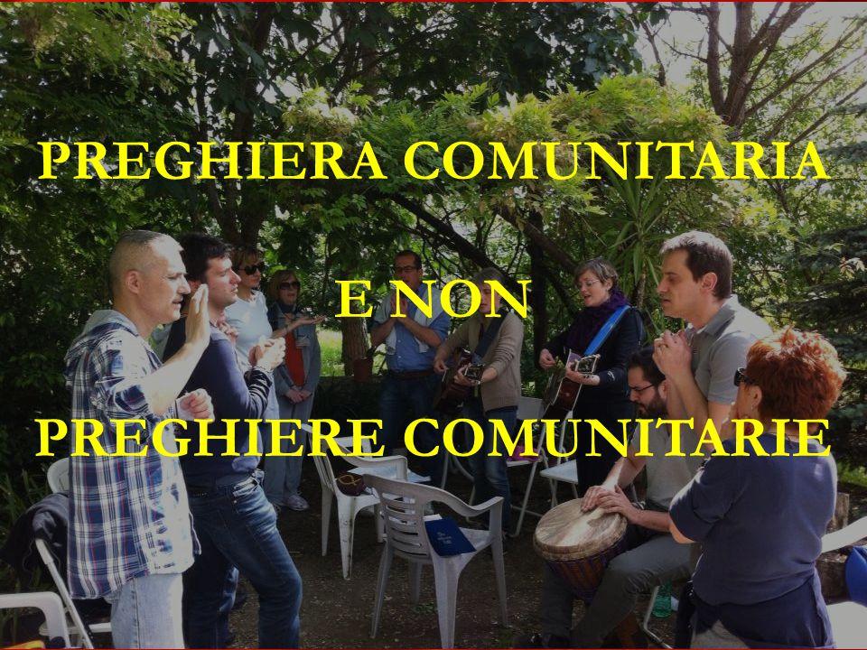 PREGHIERA COMUNITARIA E NON PREGHIERE COMUNITARIE