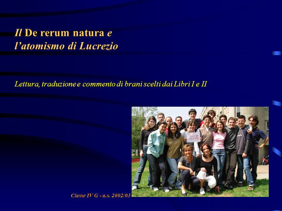 Il De rerum natura e l'atomismo di Lucrezio Lettura, traduzione e commento di brani scelti dai Libri I e II Classe IV G - a.s.