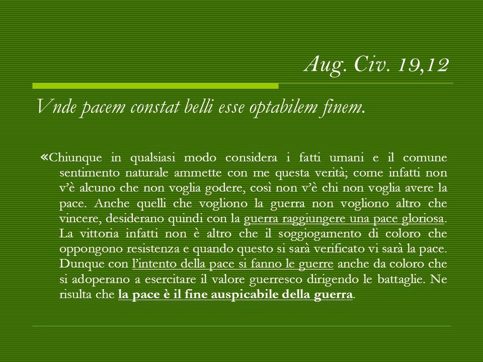 Aug.Civ. 19,12 Vnde pacem constat belli esse optabilem finem.