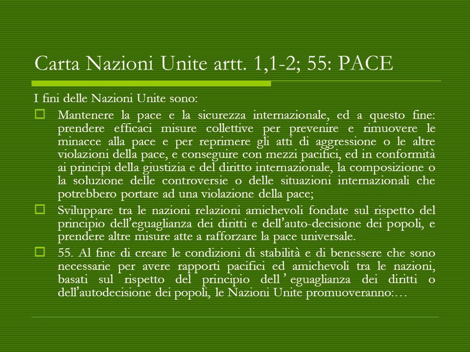 Carta Nazioni Unite artt. 1,1-2; 55: PACE I fini delle Nazioni Unite sono:  Mantenere la pace e la sicurezza internazionale, ed a questo fine: prende