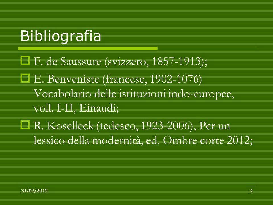 Bibliografia  F. de Saussure (svizzero, 1857-1913);  E. Benveniste (francese, 1902-1076) Vocabolario delle istituzioni indo-europee, voll. I-II, Ein