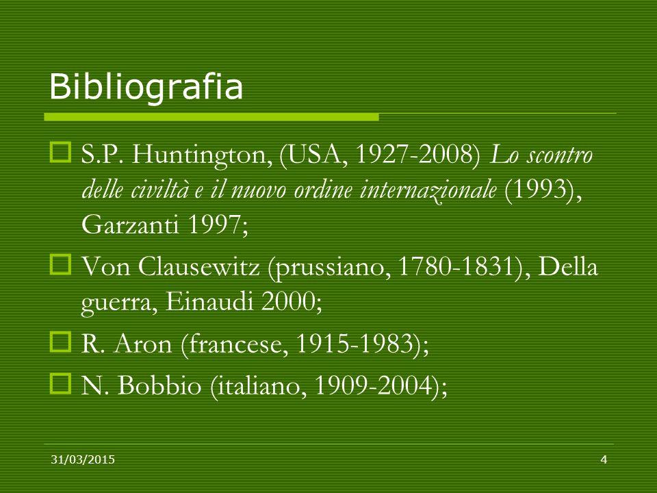 Bibliografia  S.P. Huntington, (USA, 1927-2008) Lo scontro delle civiltà e il nuovo ordine internazionale (1993), Garzanti 1997;  Von Clausewitz (pr