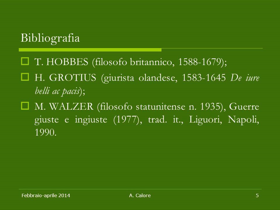 Febbraio-aprile 2014A. Calore5 Bibliografia  T. HOBBES (filosofo britannico, 1588-1679);  H. GROTIUS (giurista olandese, 1583-1645 De iure belli ac